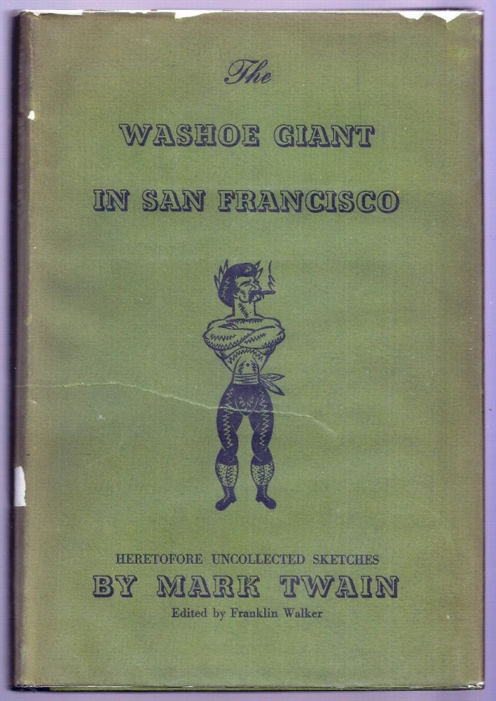 THE WASHOE GIANT IN SAN FRANCISCO BEING HERETOFORE UNCOLLECTED SKETCHES. Mark TWAIN, Samuel CLEMENS.