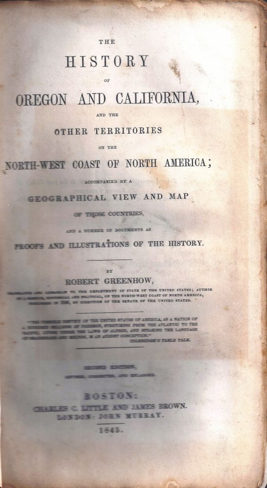 THE HISTORY OF OREGON AND CALIFORNIA, AND THE OTHER TERRITORIES ON THE NORTH-WEST COAST OF NORTH AMERICA. Robert GREENHOW.