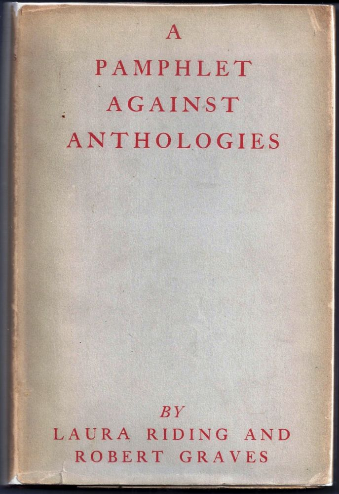 A PAMPHLET AGAINST ANTHOLOGIES. Robert GRAVES, Laura RIDING.