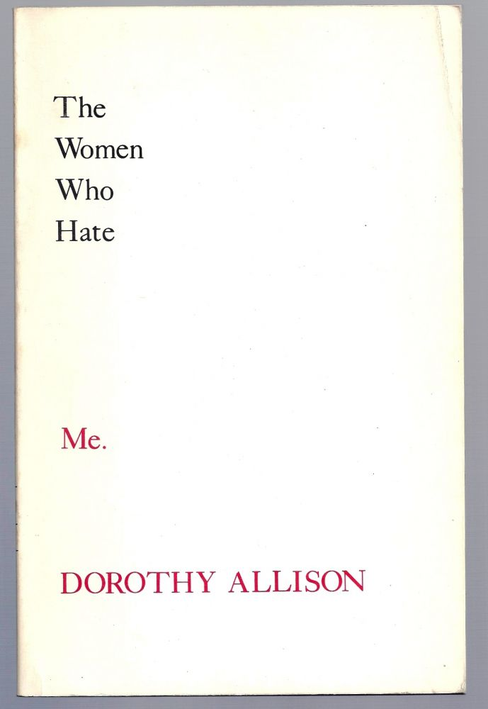 THE WOMEN WHO HATE ME. Dorothy ALLISON.