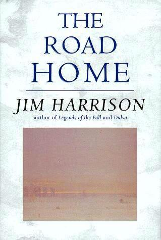 THE ROAD HOME. Jim HARRISON.