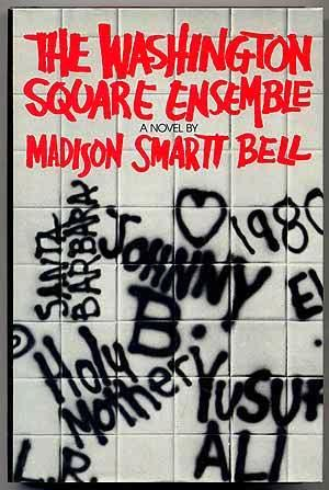 THE WASHINGTON SQUARE ENSEMBLE. Madison Smartt BELL.