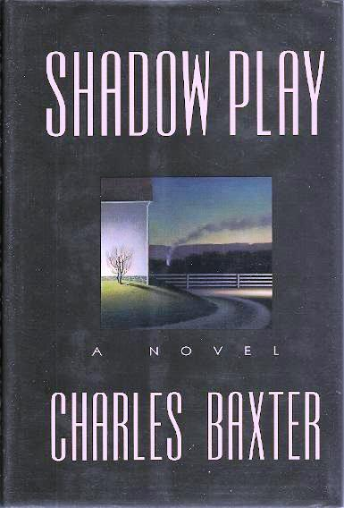 SHADOW PLAY. Charles BAXTER.