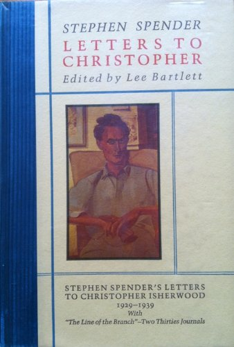 """LETTERS TO CHRISTOPHER: STEPHEN SPENDER'S LETTERS TO CHRISTOPHER ISHERWOOD 1929-1939 WITH """"THE LINE OF THE BRANCH""""- TWO THIRTIES JOURNALS. Stephen SPENDER."""