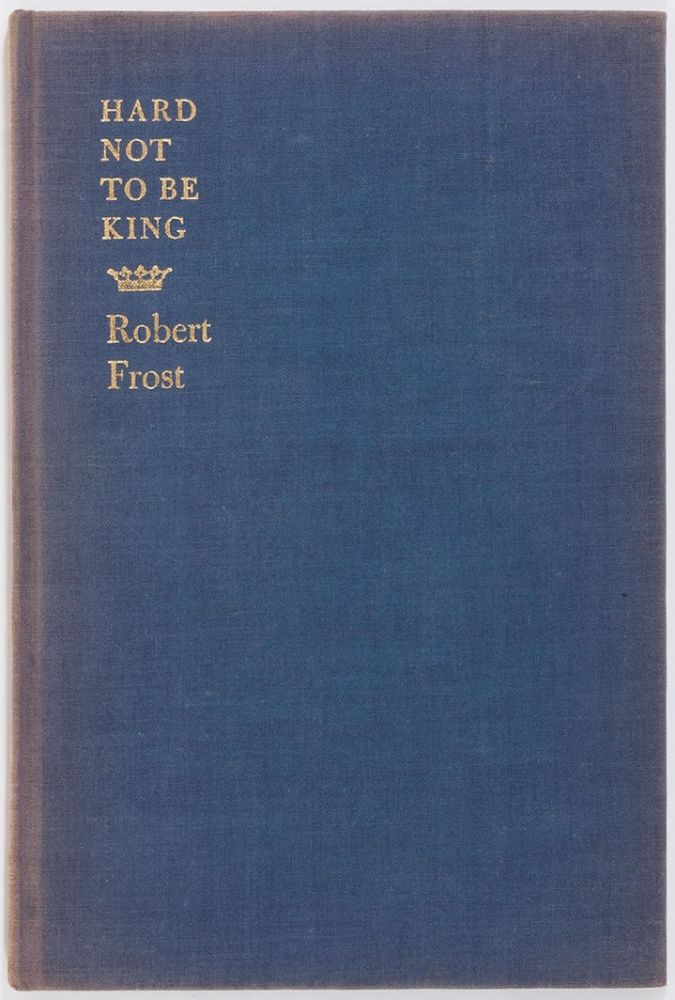 HARD NOT TO BE KING. Robert FROST.