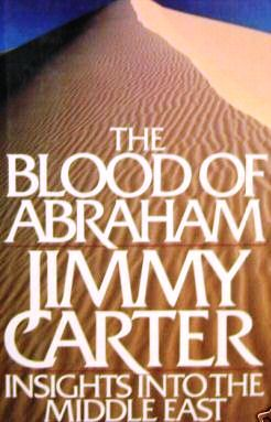 THE BLOOD OF ABRAHAM; INSIGHTS INTO THE MIDDLE EAST. Jimmy CARTER.