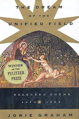 THE DREAM OF THE UNIFIED FIELD. SELECTED POEMS 1974-1994. Jorie GRAHAM.