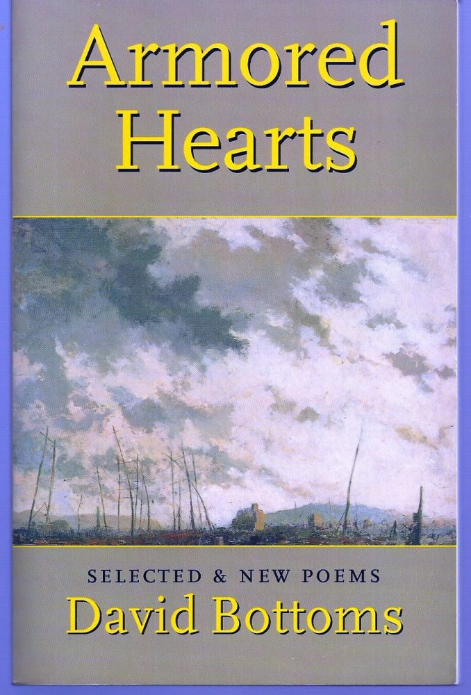 ARMORED HEARTS: SELECTED & NEW POEMS. David BOTTOMS.