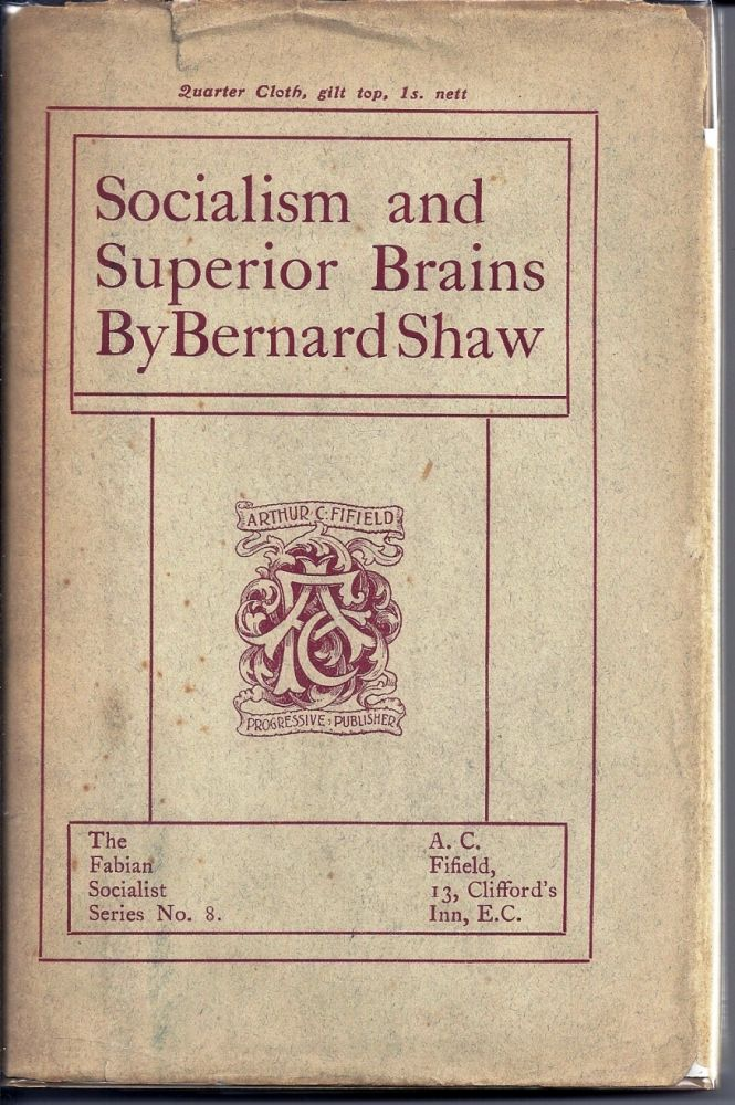 SOCIALISM AND SUPERIOR BRAINS. A REPLY TO MR. MALLOCK. George Bernard SHAW.