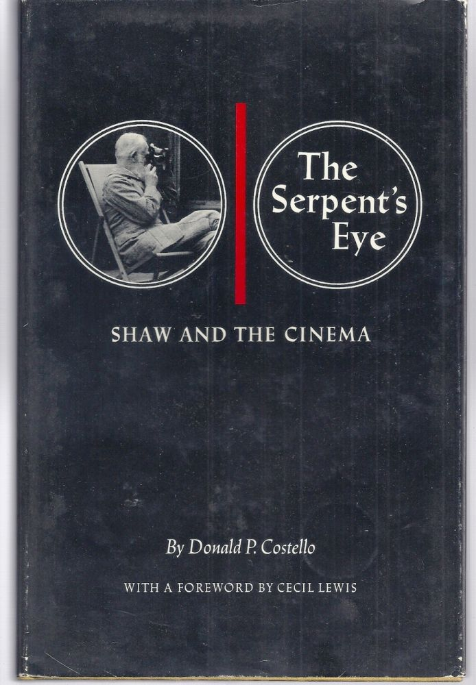 THE SERPENT'S EYE. SHAW AND THE CINEMA. George Bernard SHAW, Donald P. COSTELLO.