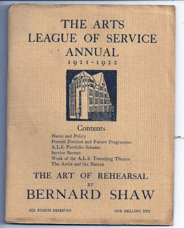 THE ARTS LEAGUE OF SERVICE ANNUAL 1921-1922: THE ART OF REHEARSAL. Bernard SHAW, George.