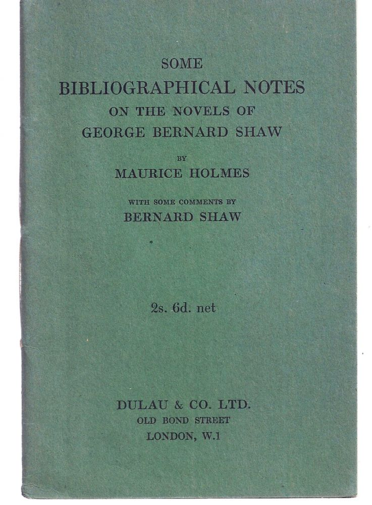 SOME BIBLIOGRAPHICAL NOTES ON THE NOVELS OF GEORGE BERNARD SHAW. With Some Comments by Bernard Shaw. George Bernard SHAW, Maurice HOLMES.