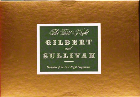 THE FIRST NIGHT GILBERT AND SULLIVAN CONTAINING COMPLETE LIBRETTOS OF THE FOURTEEN OPERAS, EXACTLY AS PRESENTED AT THEIR PREMIERE PERFORMANCES; TOGETHER WITH FACSIMILES OF THE FIRST-NIGHT PROGRAMMES. W. S. GILBERT, Arthur SULLIVAN.