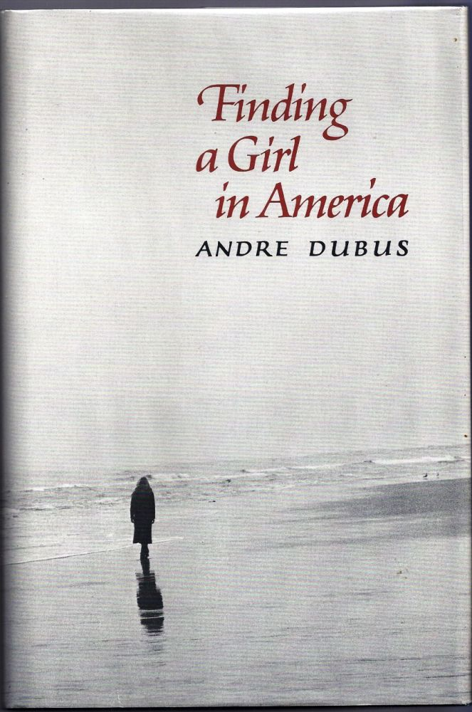 FINDING A GIRL IN AMERICA. Andre DUBUS.