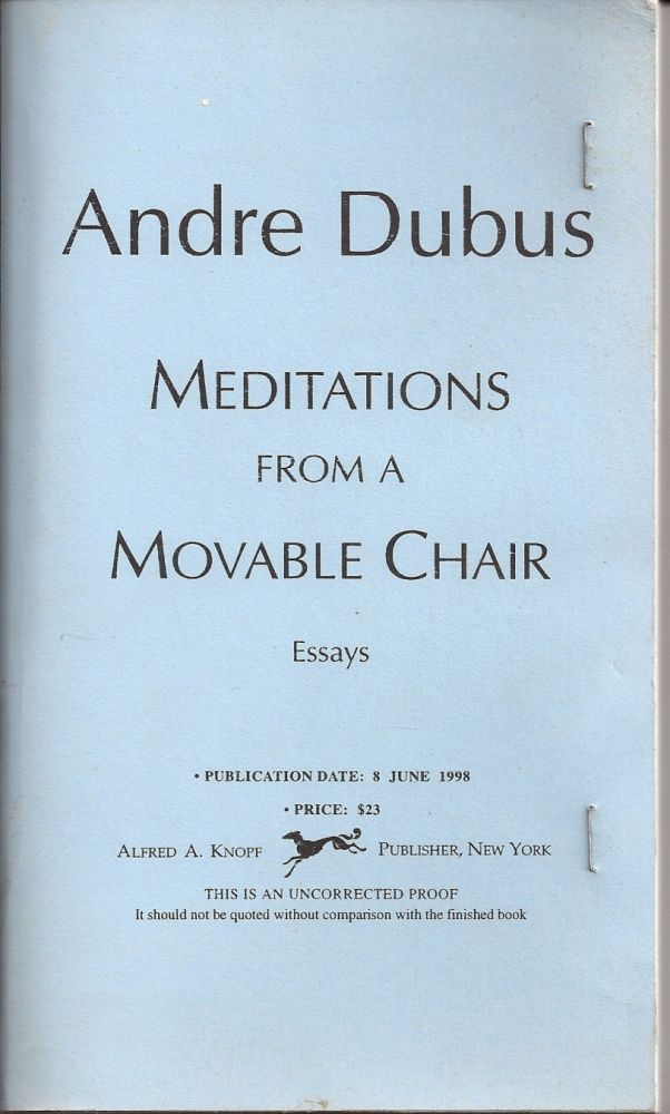MEDITATIONS FROM A MOVABLE CHAIR. Andre DUBUS.