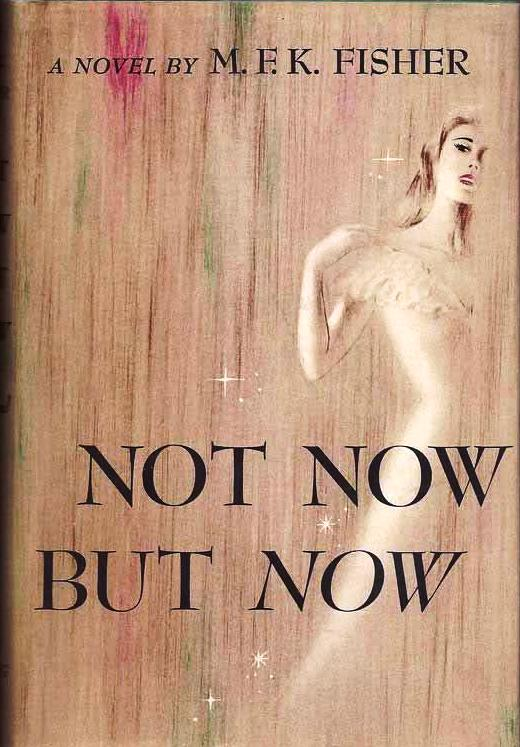 NOT NOW BUT NOW. M. F. K. FISHER.
