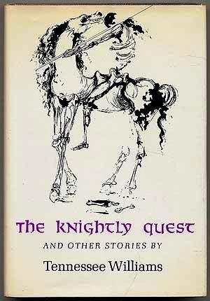 THE KNIGHTLY QUEST: A NOVELLA AND FOUR SHORT STORIES. Tennessee WILLIAMS.