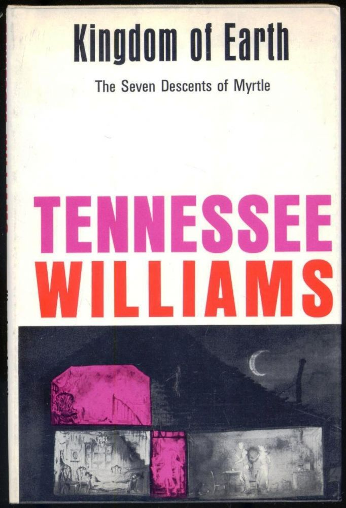 KINGDOM OF EARTH. THE SEVEN DESCENTS OF MYRTLE. Tennessee WILLIAMS.