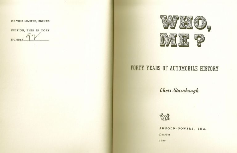 WHO, ME? FORTY YEARS OF AUTOMOBILE HISTORY. Chris SINSABAUGH, Eddie RICKENBACKER.