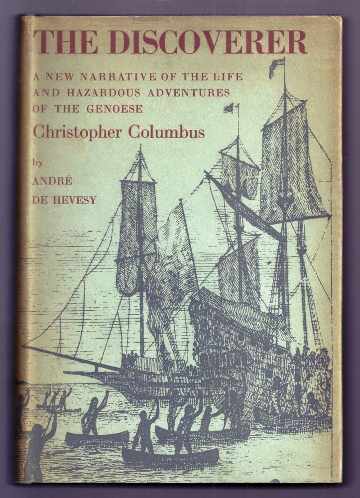 THE DISCOVERER. A NEW NARRATIVE OF THE LIFE AND HAZARDOUS ADVENTURES OF THE GENOESE CHRISTOPHER COLUMBUS. Andre De HEVESY.