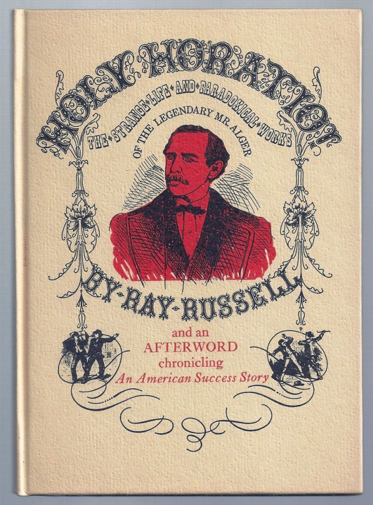 HOLY HORATIO! THE STRANGE LIFE AND PARADOXICAL WORKS OF THE LEGENDARY MR. ALGER (Number 38 of the YES! CAPRA CHAPBOOK SERIES). Horatio ALGER, Ray RUSSELL.