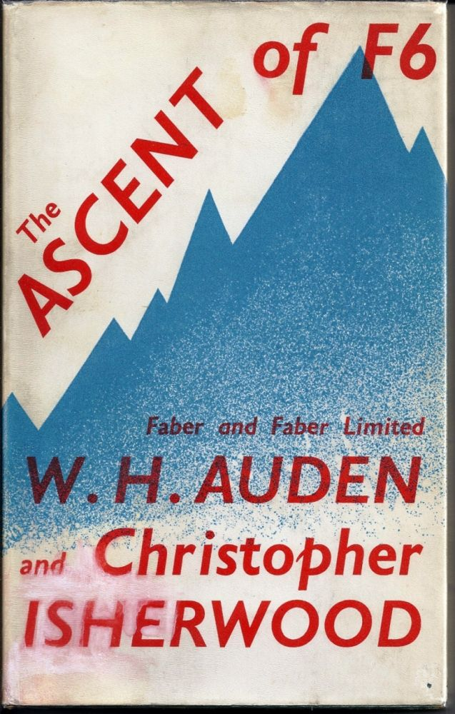 THE ASCENT OF F6. W. H. AUDEN, Christopher ISHERWOOD.