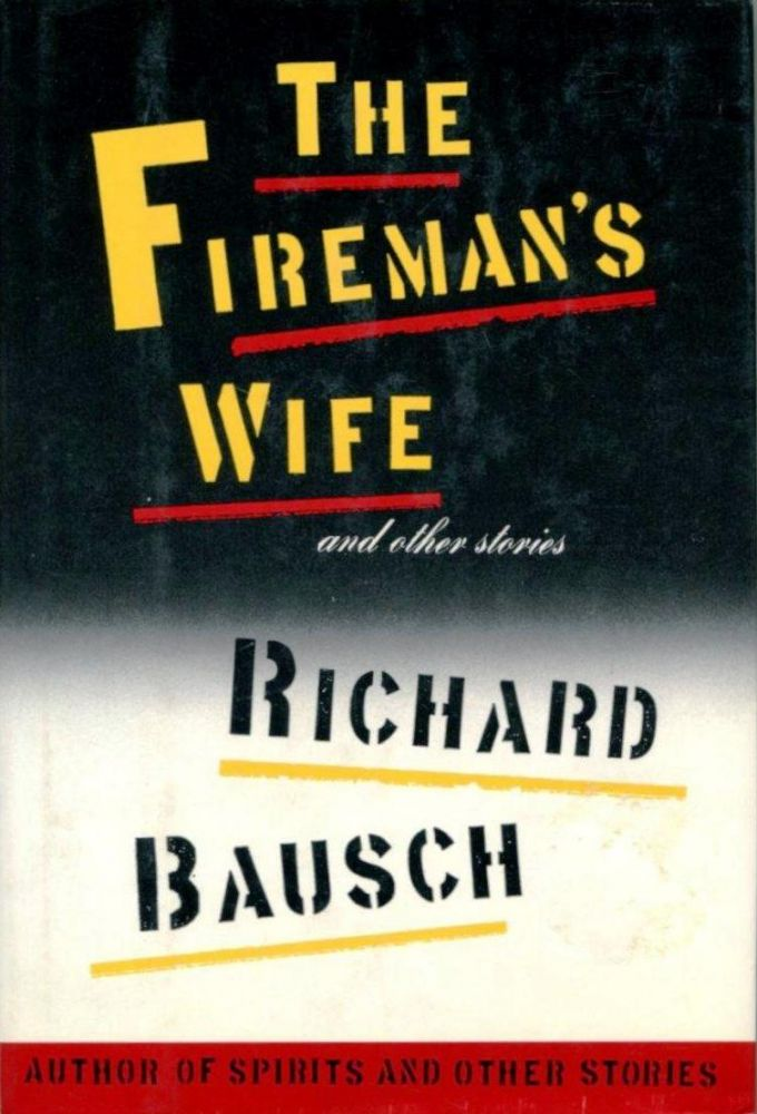 THE FIREMAN'S WIFE AND OTHER STORIES. Richard BAUSCH.