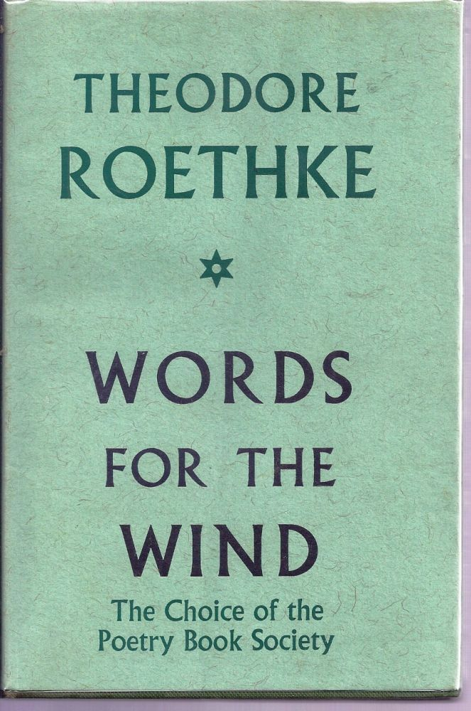 WORDS FOR THE WIND. Theodore ROETHKE.
