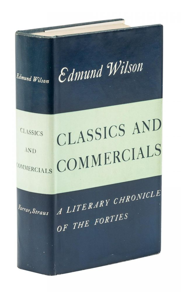 CLASSICS AND COMMERCIALS. A LITERARY CHRONICLE OF THE FORTIES. Elizabeth BISHOP, Edmund WILSON.