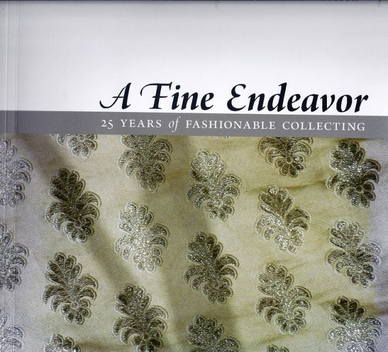 A FINE ENDEAVOR: TWENTY-FIVE YEARS OF FASHIONABLE COLLECTING. Kent State University Museum, 1985 - 2010. Jean L. DRUESEDOW.