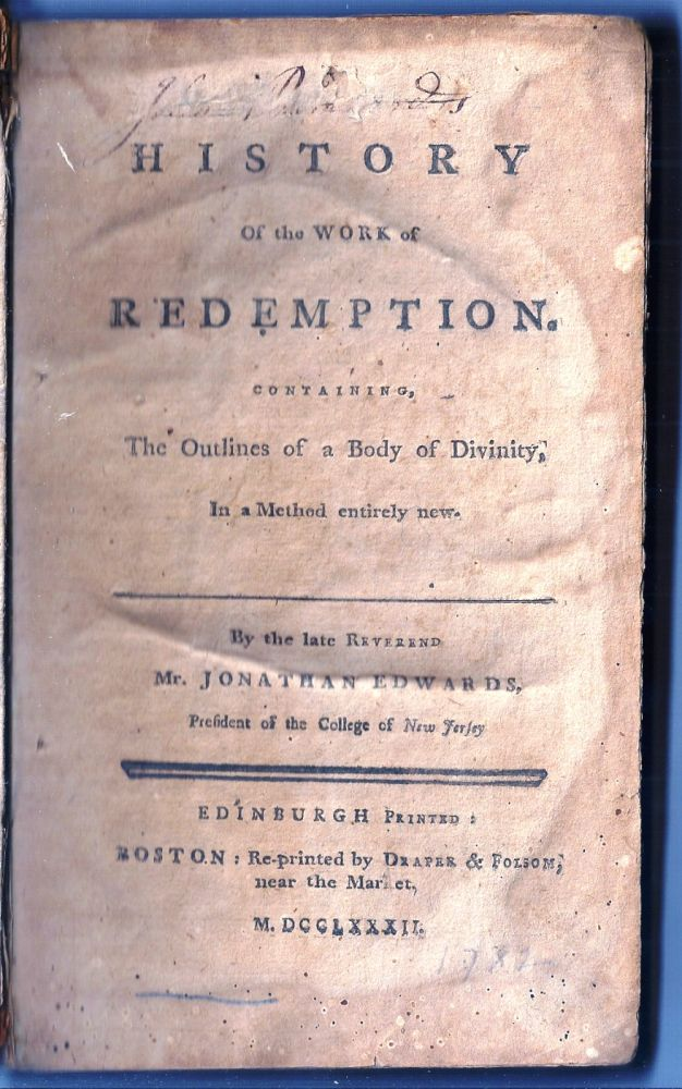 A HISTORY OF THE WORK OF REDEMPTION. CONTAINING, THE OUTLINES OF A BODY OF DIVINITY, In a method entirely new. Jonathan EDWARDS.