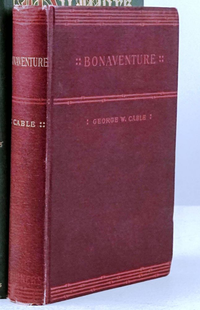 BONAVENTURE. A PROSE PASTORAL OF ACADIAN LOUISIANA. George Washington CABLE.