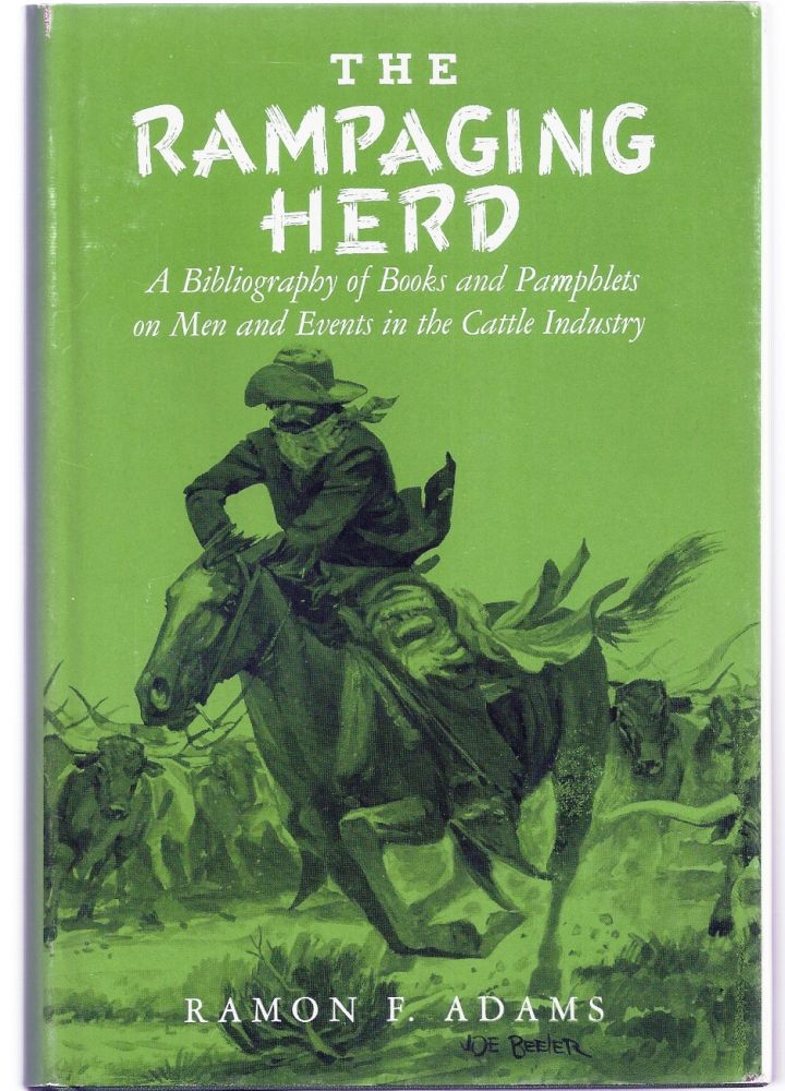 THE RAMPAGING HERD. A Bibliography of Books and Pamphlets on Men and Events in the Cattle Industry. Ramon F. ADAMS.