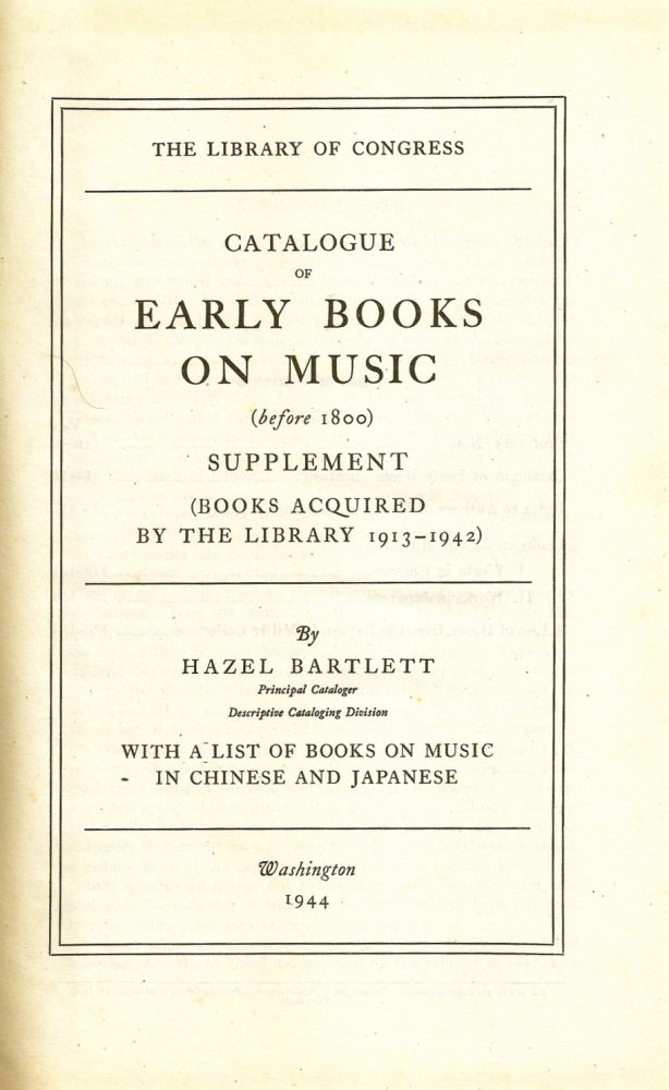 CATALOGUE OF EARLY BOOKS ON MUSIC (Before 1800) Supplement (Books Acquired by the Library 1913-1942) With a List of Books on Music in Chinese and Japanese. Hazel BARTLETT.