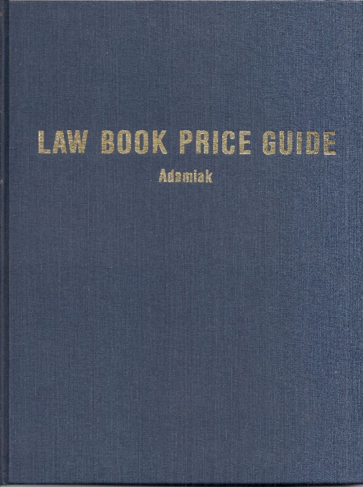 THE LAW BOOK PRICE GUIDE: A Market Value Reference for Antiquarian, Out-of-Print and Rare Law Boks and Documents and Other Law-Related Materials. Richard ADAMIAK.
