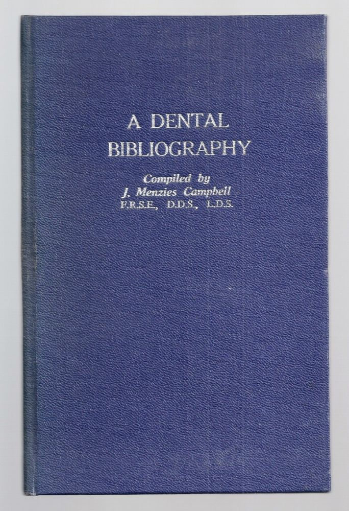 A DENTAL BIBLIOGRAPHY, BRITISH AND AMERICAN, 1682-1880, WITH AN INDEX OF AUTHORS. J. Menzies CAMPBELL.