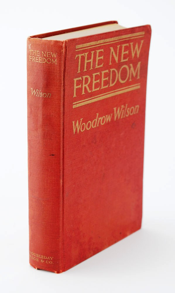 THE NEW FREEDOM. A CALL FOR THE EMANCIPATION OF THE GENEROUS ENERGIES OF A PEOPLE. Woodrow WILSON.