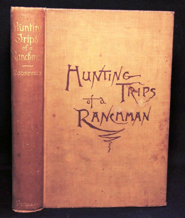 HUNTING TRIPS OF A RANCHMAN. Theodore ROOSEVELT, Teddy ROOSEVELT.