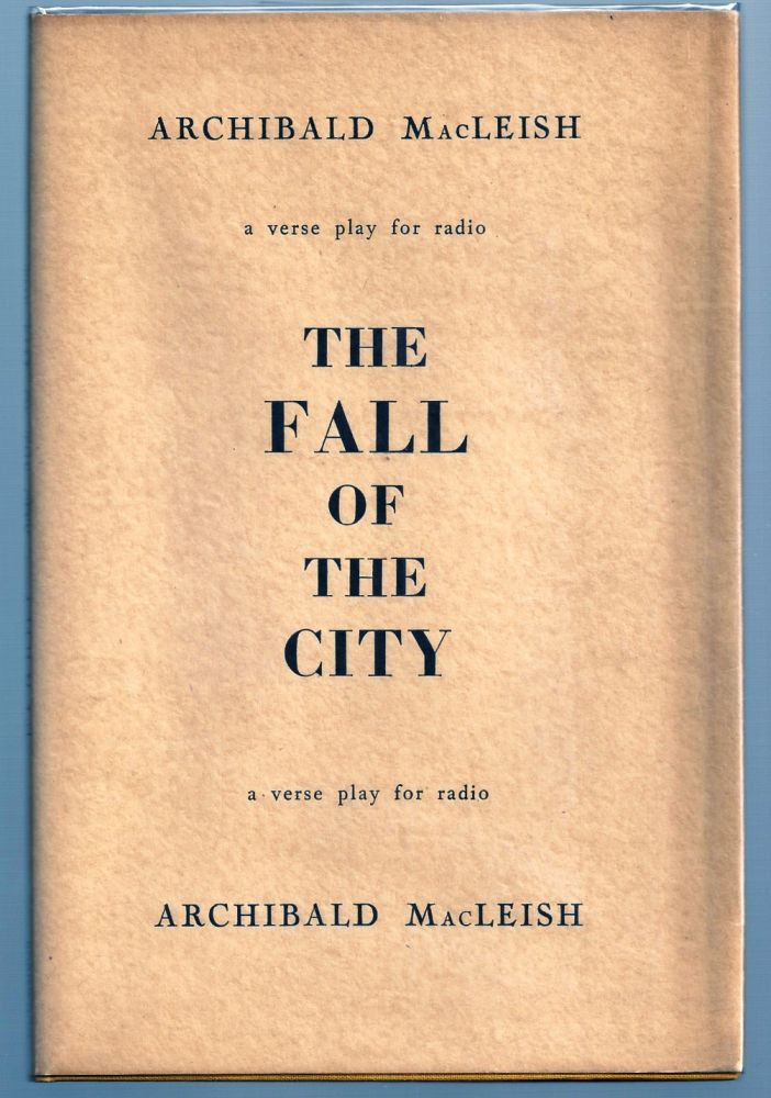 THE FALL OF THE CITY. A Verse Play for Radio. Archibald MACLEISH.