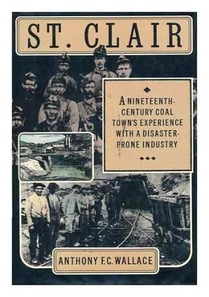 ST. CLAIR: A NINETEENTH-CENTURY COAL TOWN'S EXPERIENCE WITH A DISASTER-PRONE INDUSTRY. E. C. WALLACE