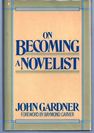 ON BECOMING A NOVELIST. John GARDNER