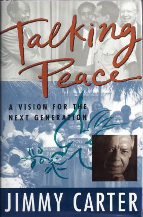 TALKING PEACE. A VISION FOR THE NEXT GENERATION. Jimmy CARTER