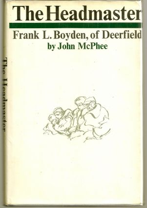 THE HEADMASTER. FRANK L. BOYDEN, OF DEERFIELD. John McPHEE