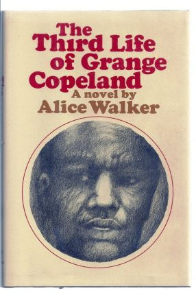 THE THIRD LIFE OF GRANGE COPELAND. Alice WALKER