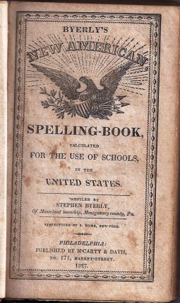 BYERLY'S NEW AMERICAN SPELLING BOOK, CALCULATED FOR THE USE OF SCHOOLS, IN THE UNITED STATES....