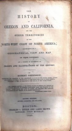 THE HISTORY OF OREGON AND CALIFORNIA, AND THE OTHER TERRITORIES ON THE NORTH-WEST COAST OF NORTH...