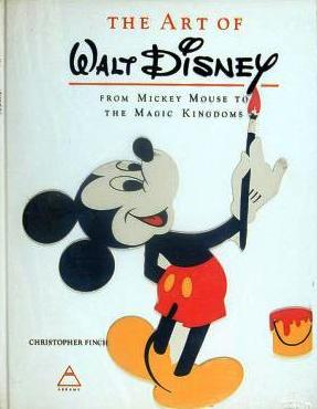 THE ART OF WALT DISNEY FROM MICKEY MOUSE TO THE MAGIC KINGDOMS. Christopher FINCH