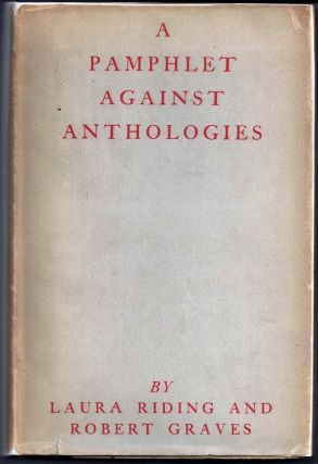 A PAMPHLET AGAINST ANTHOLOGIES. Robert GRAVES, Laura RIDING