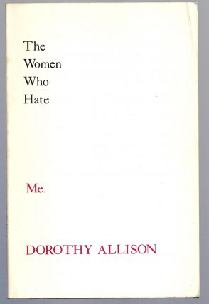 THE WOMEN WHO HATE ME. Dorothy ALLISON