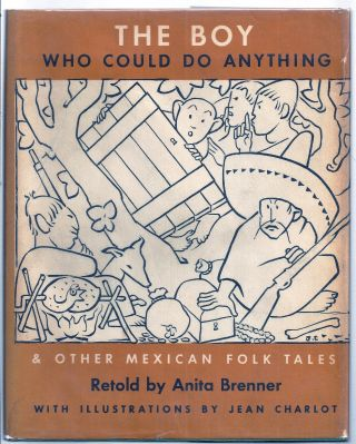 THE BOY WHO COULD DO ANYTHING & OTHER MEXICAN FOLK TALES. Anita BRENNER